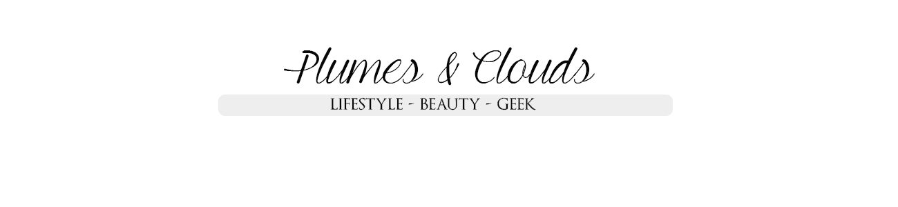 Plumes & Clouds // Lifestyle, beauty, geek.