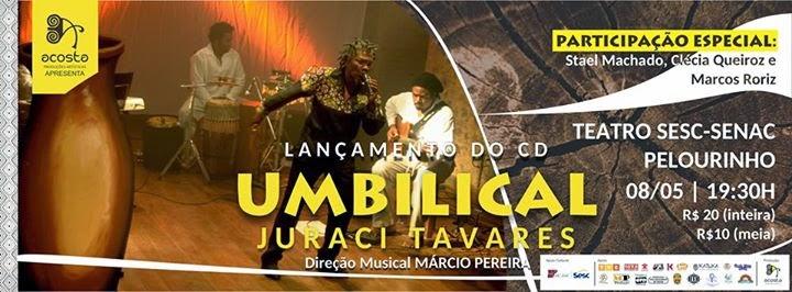 Umbilical - Show de Juraci Tavares no Teatro SESC-SENAC Pelourinho