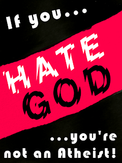If you hate God, you're not an atheist.