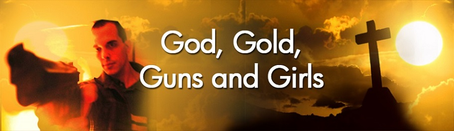 God,  Gold,  Guns and  Girls