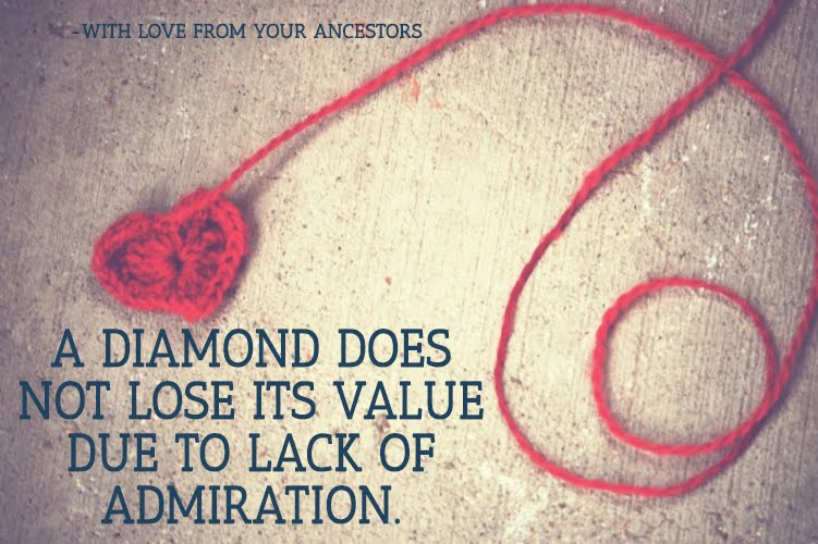 A diamond does not lose its value due to lack of admiration