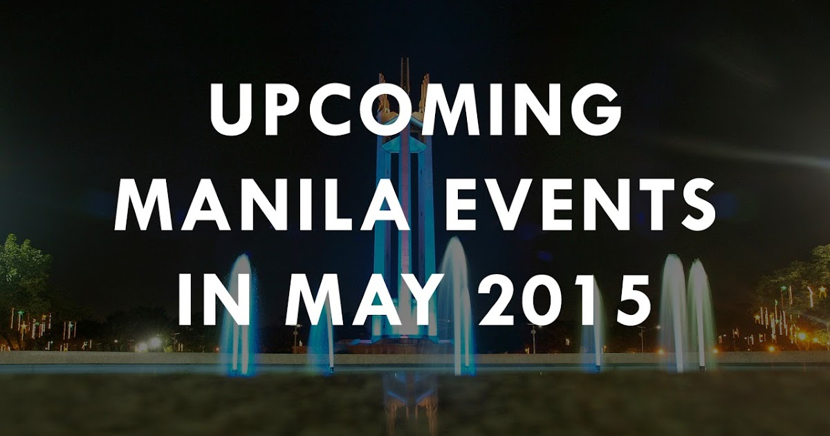 Upcoming Manila Events in May 2015