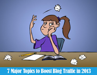 7 Major Topics to Boost Blog Traffic in 2013