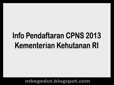 Info Pendaftaran CPNS 2013 Kementerian Kehutanan RI