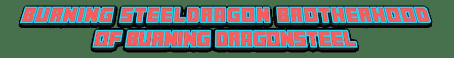 Burning SteelDragon Brotherhood of Burning DragonSteel