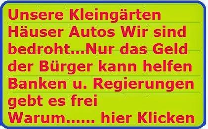 Unsere Kleingärten Häuser Autos Wir sind bedroht...Nur das Geld der Bürger kann helfen Banken und Regierungen gebt es frei!