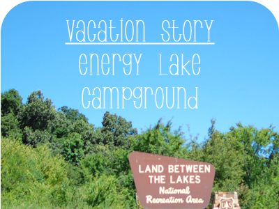 A Vacation Story:  {Energy Lake}