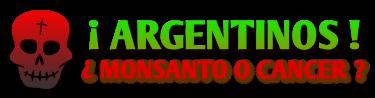ARGENTINOS! Monsanto O CANCER?