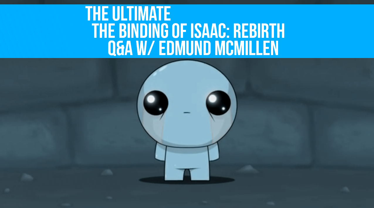 The ultimate the binding of isaac rebirth q amp a by edmund mcmillen