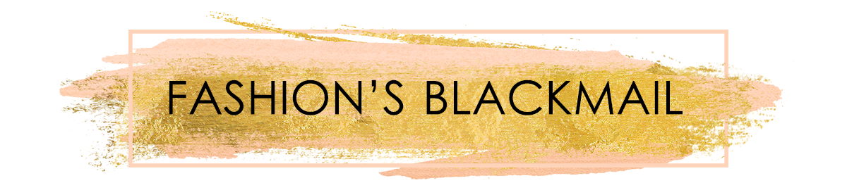 FASHION'S BLACKMAIL