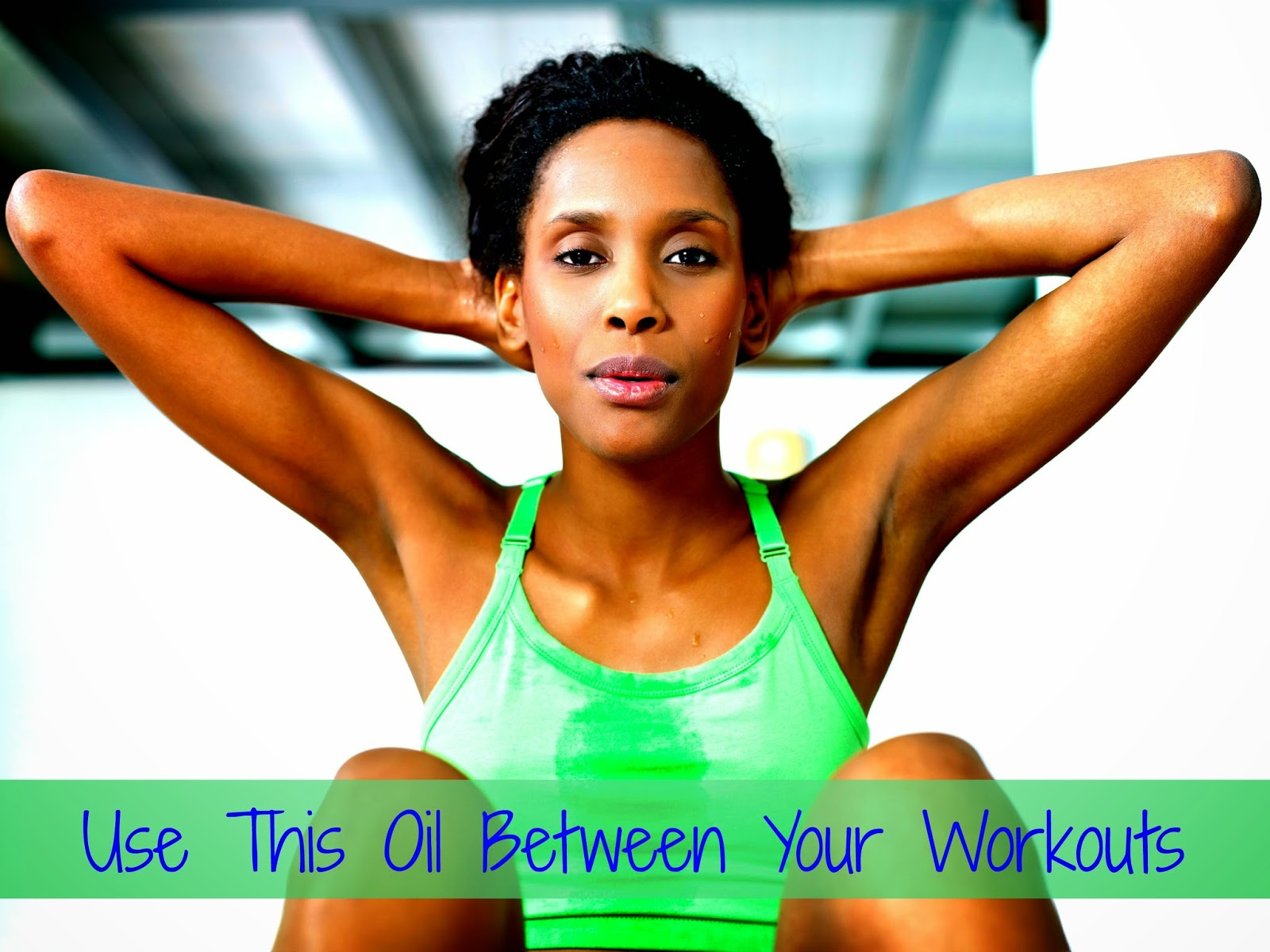 Use This Oil Between Your Workouts