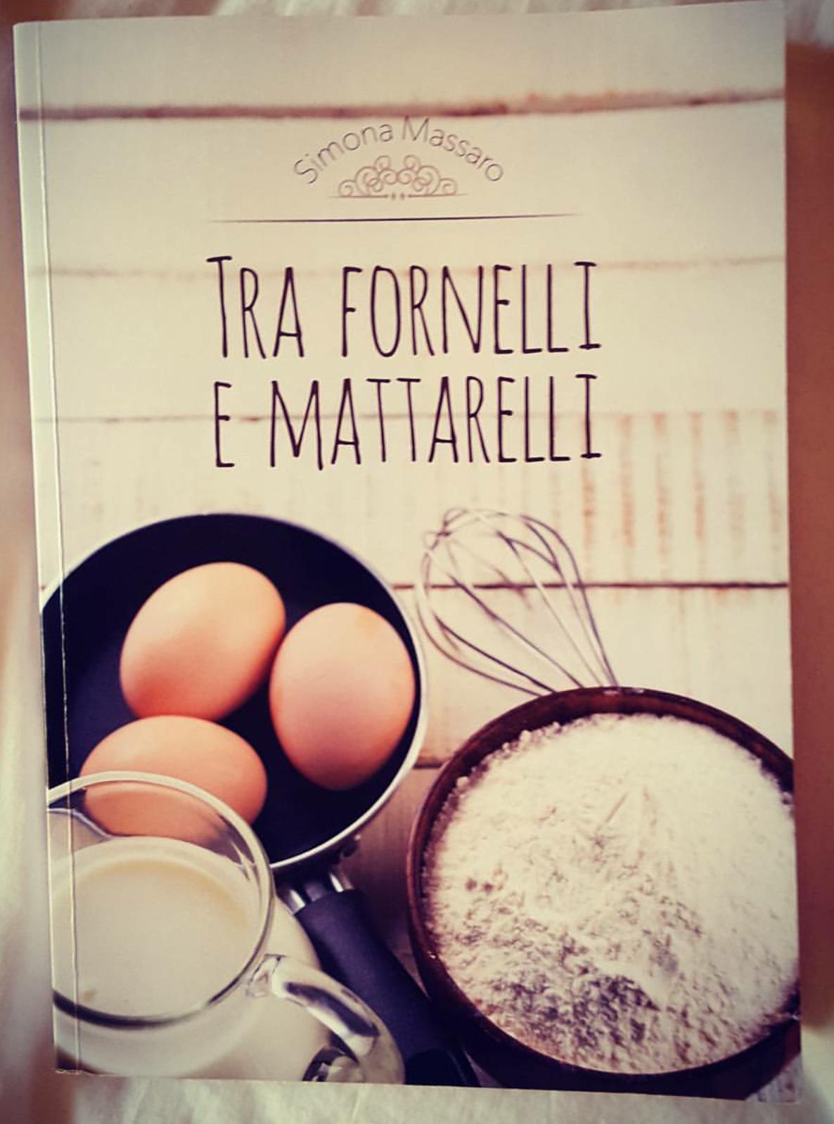 """Il Mio Libro di Cucina e Pasticceria """"Tra Fornelli e Mattarelli"""""""