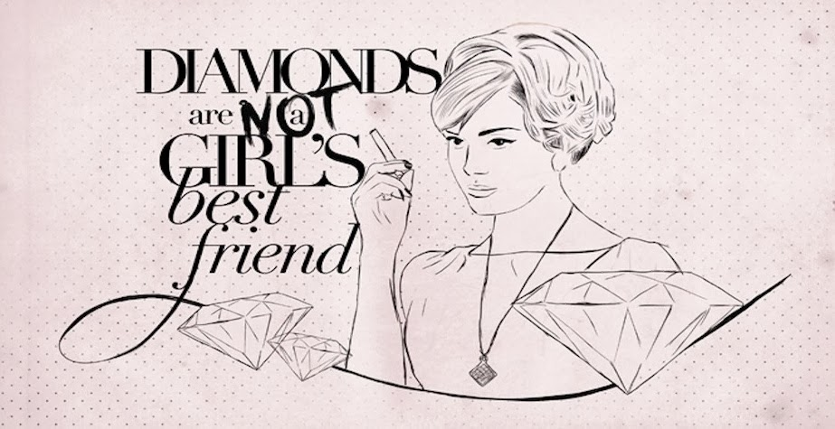 Diamonds are {not} a girl's best friend