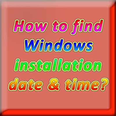 Find Windows Installation Date and Time