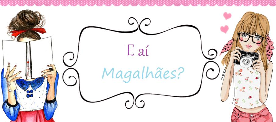 E aí Magalhães?