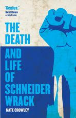 Recently Reviewed: The Death and Life of Schneider Wrack by Nate Crowley