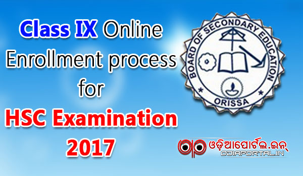 BSE Odisha Class IX Online Enrollment For HSC Examination 2017 (Read Full Process & Register) online registration hsc matric higher secondary education,  2015 9th enrollment, 2017 matric exam,