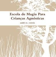 Escola de Magia Para Crianças Agnósticas - André M. Correia