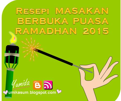 Resepi masakan juadah berbuka puasa ramadhan 2015, senarai resepi masakan 2015, koleksi resipi masakan emak 2015, resepi juadah berbuka puasa 2015, resepi masakan ramadhan 2016