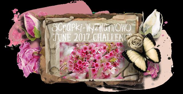 Scrapki-Wyzwaniowo June 2017 Challenge