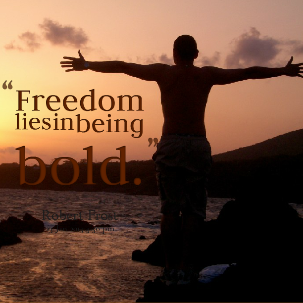 life quotes and sayings freedom lies in being bold