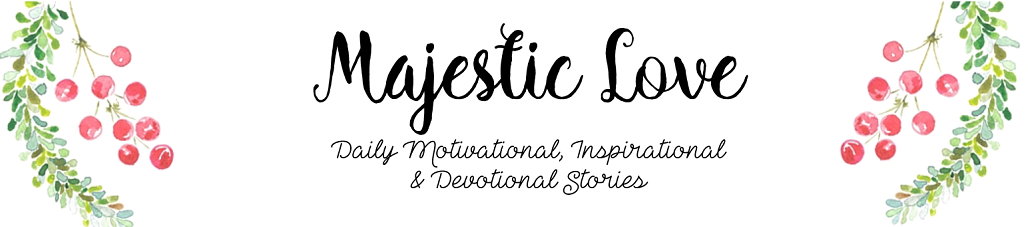 Majestic Love-Daily Motivational, Inspirational and Devotional Stories