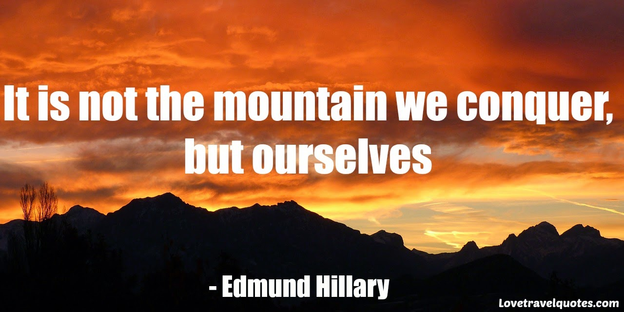 it is not the mountain we conquer, but ourselves