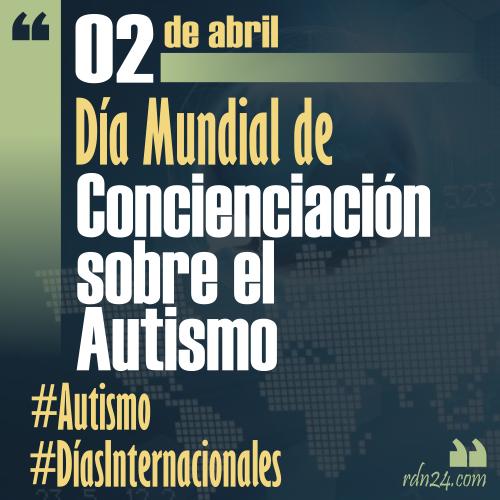2 de abril – Día Mundial de Concienciación sobre el Autismo #DíasInternacionales