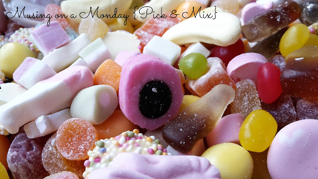 Musing on Monday {Pick & Mix}