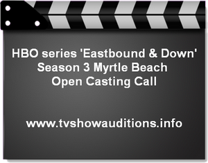 HBO Eastbound Down Myrtle Beach Casting Call