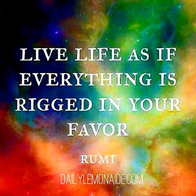 """Live life as if everything is rigged in your favor."" ~ Rumi; Picture of a galaxy. dailylemonaide.com"