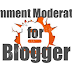 Enabling Comment Moderation for Blogger Blog