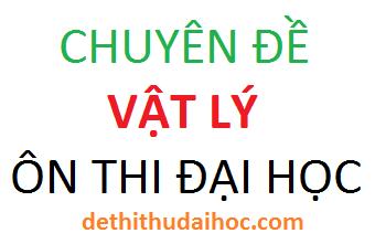 chuyen de vat ly on thi dai hoc theo cau truc