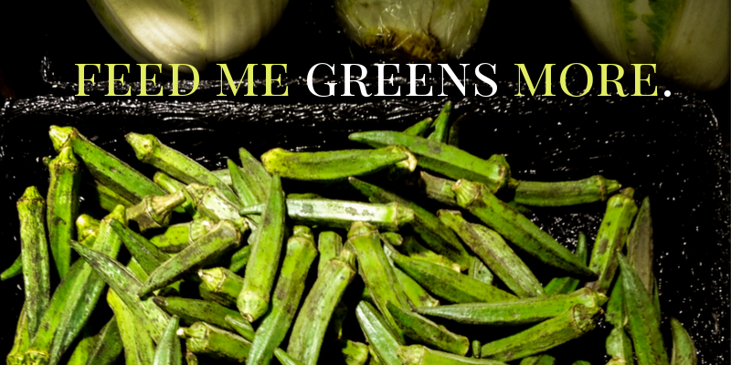 Feed Me Greens More!