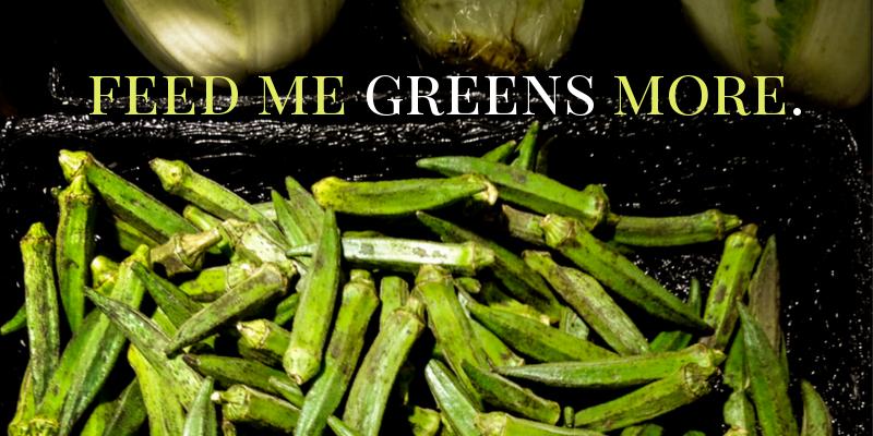 Feed Me Greens More!