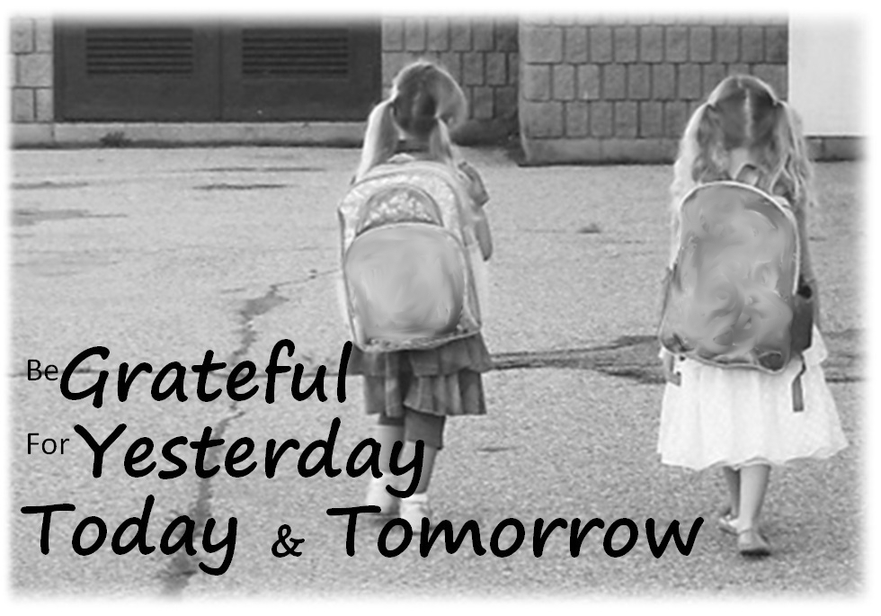 Be Grateful for Yesterday Today and Tomorrow