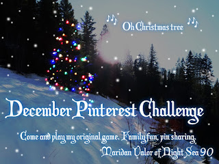 December Pinterest Challenge; Come and play my original game. Family fun, pin sharing. Maridan Valor of Night Sea 90.