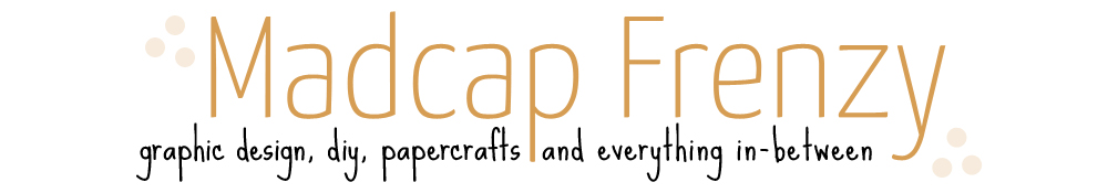 Madcap Frenzy: graphic design, diy, papercrafts and everything in-between