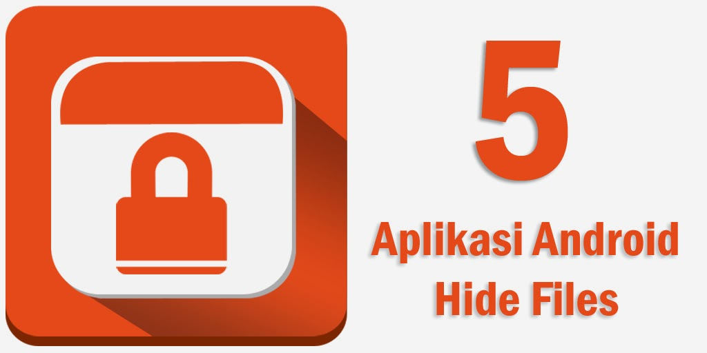 5 Aplikasi Android Untuk Menyembunyikan File