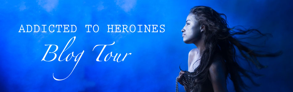 Addicted to Heroines Blog Tour