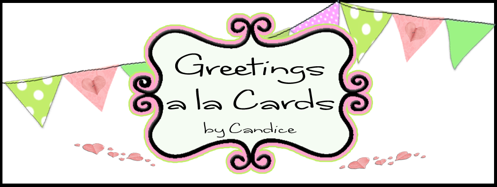 Greetings a la Cards by Candice
