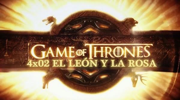 Juego de Tronos 4x02. El León y la Rosa