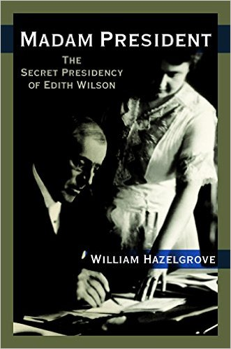 Win A FREE Copy of Madam President The Secret Presidency of Edith Wilson