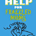 HELP FOR FRAZZLED MOMS - Free Kindle Non-Fiction