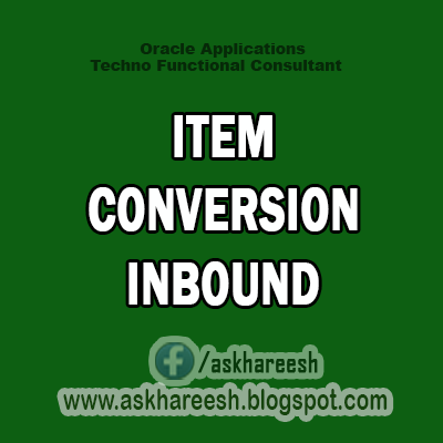 ITEM CONVERSION INBOUND,AskHareesh Blog for OracleApps