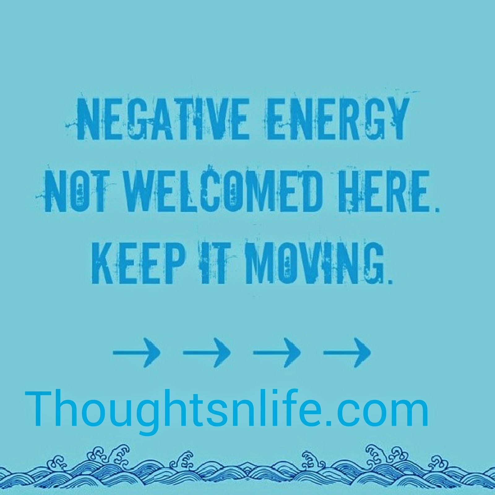 Thoughtsnlife, no negativity allowed here,Negative energy not welcomed here. Keep it moving.