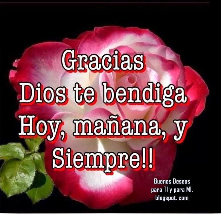 GRACIAS ! Dios te bendiga Hoy, Mañana y  Siempre!!!