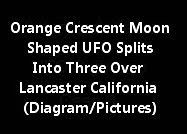 Orange Crescent Moon Shaped UFO Splits Into Three Over Lancaster California (Diagram/Pictures)