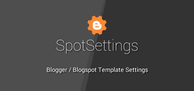 SpotSettings - Change Blogger / Blogspot Template Options Easily