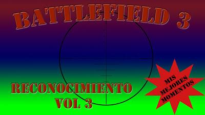 Battlefield 3 Mis Mejores Momentos con la clase Reconocimiento volumen 3
